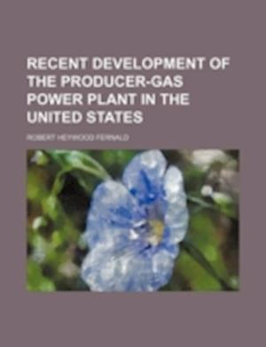 Recent Development of the Producer-Gas Power Plant in the United States af Robert Heywood Fernald