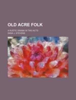 Old Acre Folk; A Rustic Drama in Two Acts af Dana J. Stevens