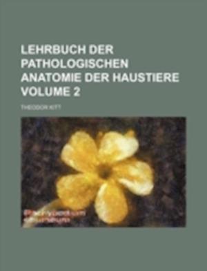 Lehrbuch Der Pathologischen Anatomie Der Haustiere Volume 2 af Theodor Kitt