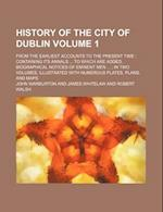 History of the City of Dublin Volume 1; From the Earliest Accounts to the Present Time af John Warburton