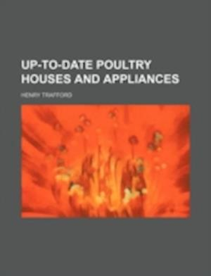 Up-To-Date Poultry Houses and Appliances af Henry Trafford