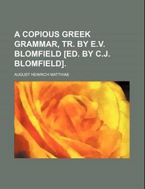 A Copious Greek Grammar, Tr. by E.V. Blomfield [Ed. by C.J. Blomfield]. af August Heinrich Matthiae