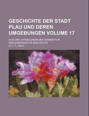 Geschichte Der Stadt Plau Und Deren Umgebungen Volume 17; (Aus Den Jahrbuchern Des Vereins Fur Meklenburgische Geschichte af G. C. F. Lisch