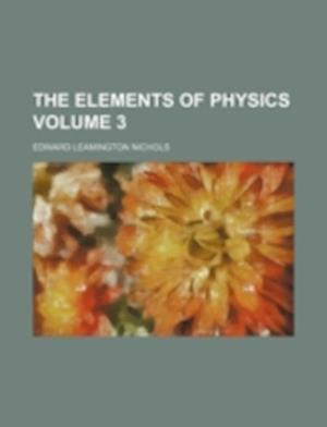 The Elements of Physics Volume 3 af Edward Leamington Nichols