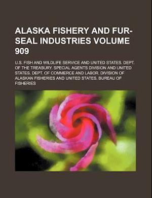 Alaska Fishery and Fur-Seal Industries Volume 909 af U S Fish, U. S. Fish and Wildlife Service, Wildlife Service