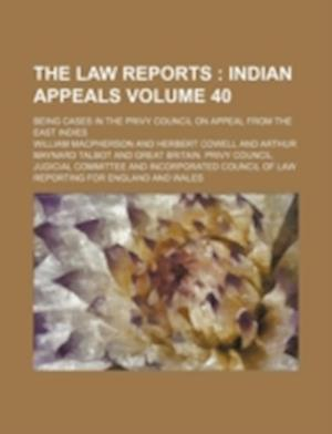 The Law Reports Volume 40; Being Cases in the Privy Council on Appeal from the East Indies af William Macpherson