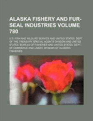 Alaska Fishery and Fur-Seal Industries Volume 780 af Wildlife Service, U S Fish, U. S. Fish and Wildlife Service