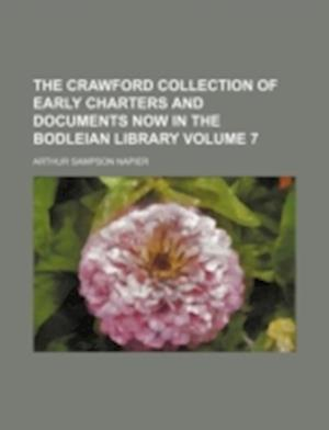 The Crawford Collection of Early Charters and Documents Now in the Bodleian Library Volume 7 af Arthur Sampson Napier