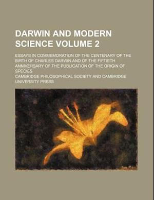 Darwin and Modern Science Volume 2; Essays in Commemoration of the Centenary of the Birth of Charles Darwin and of the Fiftieth Anniversary of the Pub af Cambridge Philosophical Society