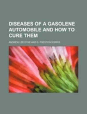 Diseases of a Gasolene Automobile and How to Cure Them af Andrew Lee Dyke
