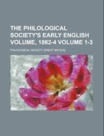The Philological Society's Early English Volume, 1862-4 Volume 1-3 af Philological Society