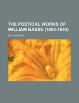The Poetical Works of William Basse (1602-1653) af William Basse