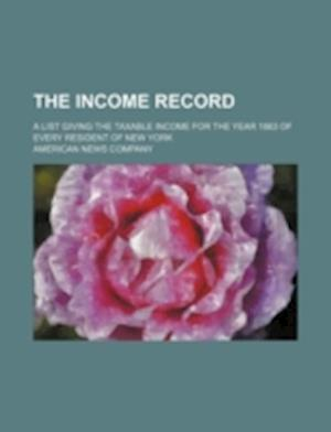 The Income Record; A List Giving the Taxable Income for the Year 1863 of Every Resident of New York af American News Company