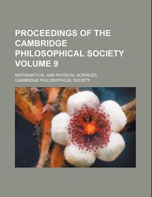 Proceedings of the Cambridge Philosophical Society Volume 9; Mathematical and Physical Sciences af Cambridge Philosophical Society