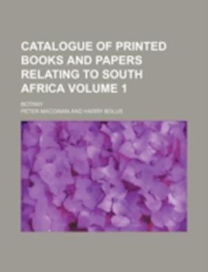 Catalogue of Printed Books and Papers Relating to South Africa Volume 1; Botany af Peter Macowan