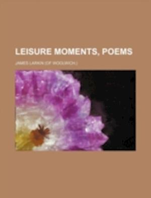Leisure Moments, Poems af James Larkin