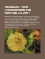 Tramways, Their Construction and Working Volume 1; Embracing a Comprehensive History of the System, with an Exhaustive Analysis of the Various Modes o af Daniel Kinnear Clark