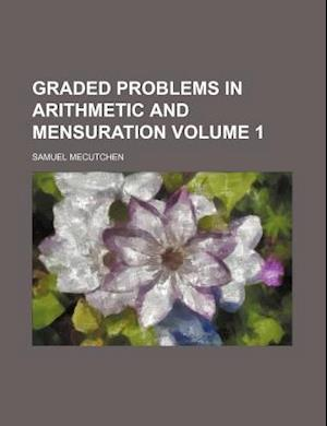 Graded Problems in Arithmetic and Mensuration Volume 1 af Samuel Mecutchen