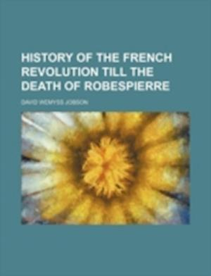 History of the French Revolution Till the Death of Robespierre af David Wemyss Jobson