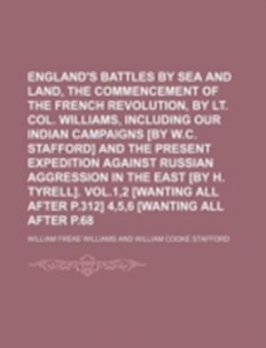 England's Battles by Sea and Land, from the Commencement of the French Revolution, by Lt. Col. Williams, Including Our Indian Campaigns [By W.C. Staff af William Freke Williams