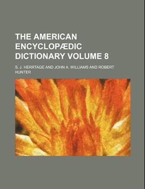 The American Encyclopaedic Dictionary Volume 8 af S. J. Herrtage