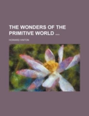 The Wonders of the Primitive World af Howard Hinton