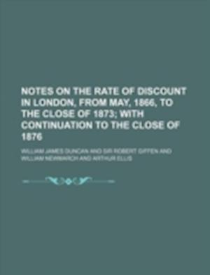 Notes on the Rate of Discount in London, from May, 1866, to the Close of 1873 af William James Duncan