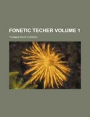 Fonetic Techer Volume 1 af Thomas Rhys Vickroy