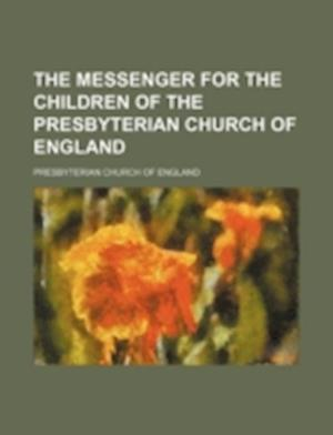 The Messenger for the Children of the Presbyterian Church of England af Presbyterian Church of England