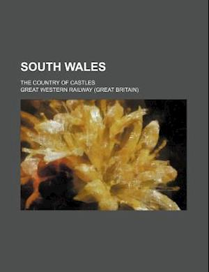South Wales; The Country of Castles af Great Western Railway