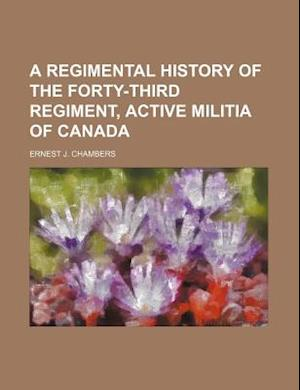 A Regimental History of the Forty-Third Regiment, Active Militia of Canada af Ernest J. Chambers