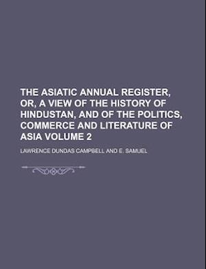 The Asiatic Annual Register, Or, a View of the History of Hindustan, and of the Politics, Commerce and Literature of Asia Volume 2 af Lawrence Dundas Campbell