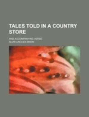 Tales Told in a Country Store; And Accompanying Verse af Alvin Lincoln Snow