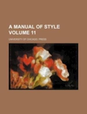 A Manual of Style Volume 11 af University Of Chicago Press