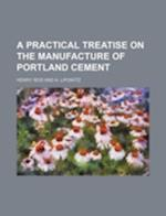 A Practical Treatise on the Manufacture of Portland Cement af Henry Reid