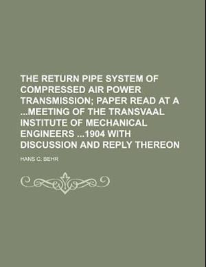 The Return Pipe System of Compressed Air Power Transmission af Hans C. Behr