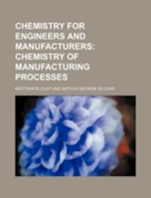 Chemistry for Engineers and Manufacturers af Bertram Blount