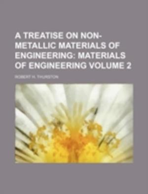 A Treatise on Non-Metallic Materials of Engineering Volume 2 af Robert H. Thurston