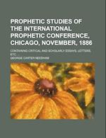 Prophetic Studies of the International Prophetic Conference, Chicago, November, 1886; Containing Critical and Scholarly Essays, Letters, Etc. ... af George Carter Needham