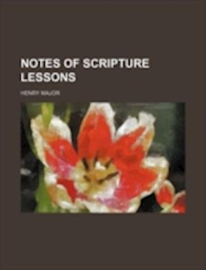 Notes of Scripture Lessons af Henry Major
