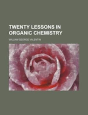 Twenty Lessons in Organic Chemistry af William George Valentin