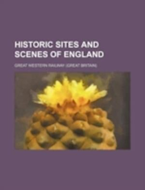 Historic Sites and Scenes of England af Great Western Railway