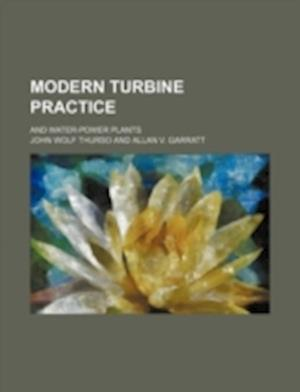 Modern Turbine Practice; And Water-Power Plants af John Wolf Thurso