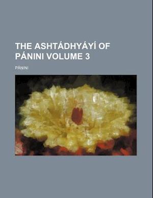 The Ashtadhyayi of Panini Volume 3 af P.