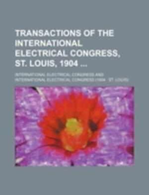 Transactions of the International Electrical Congress, St. Louis, 1904 af International Electrical Congress