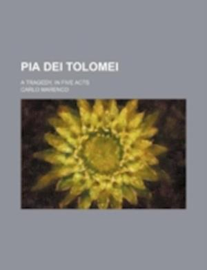 Pia Dei Tolomei; A Tragedy, in Five Acts af Carlo Marenco