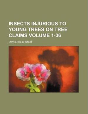 Insects Injurious to Young Trees on Tree Claims Volume 1-36 af Lawrence Bruner