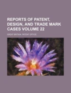 Reports of Patent, Design, and Trade Mark Cases Volume 22 af Great Britain Patent Office