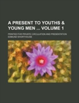 A Present to Youths & Young Men Volume 1; Printed for Private Circulation and Presentation af Edmund Shorthouse