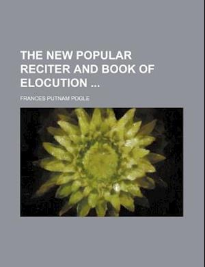 The New Popular Reciter and Book of Elocution af Frances Putnam Pogle